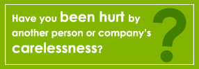 Have you been hurt by another person or company's carelessness?